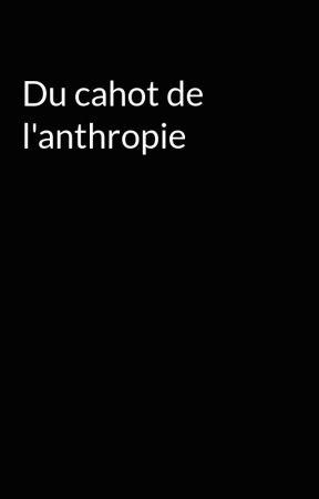 Du cahot de l'anthropie by -----ito
