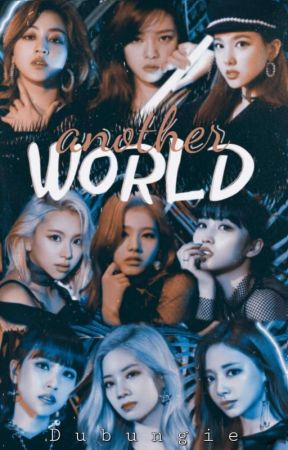 another WORLD    Twice × Fem!Reader  by Dubungie
