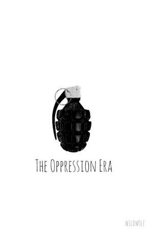 The Oppression Era by wildw0lf