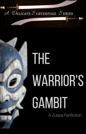 The Warrior's Gambit (Zutara) by FrostedGemstones
