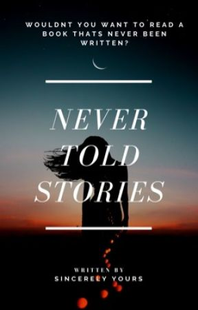 Never Told Stories by xoSincerely_Yoursxo