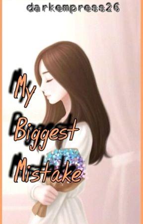 My Biggest Mistake  by darkempress26