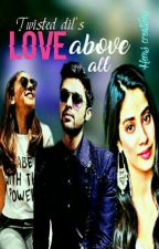 Love above all by Twisted_dil
