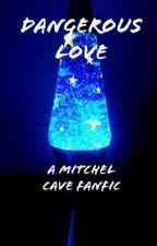 [DANGEROUS LOVE] // Mitchel Cave Fanfic by lils_imagines