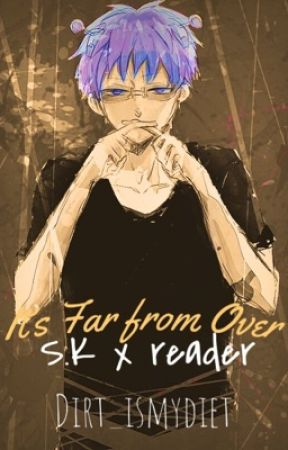It's Far from Over- S.K x Reader fiction  by Dirt_IsMyDiet