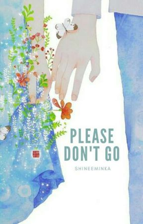 Please Don't Go | END by Shineeminka