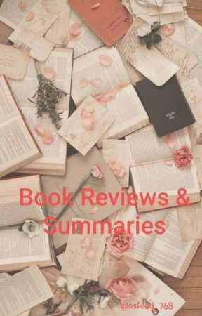 Book Reviews & Summaries (Completed✔) by ashley_768