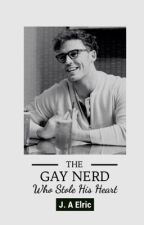 The Gay Nerd Who Stole His Heart by bemuah