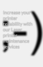 Increase your printer reliability with our Laser printer maintenance services by printerrepairnyc
