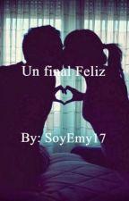 Un  final Feliz by SoyEmy17