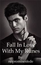 FALL IN LOVE WITH MY RUNES - SHADOWHUNTERS di nopromisesfede