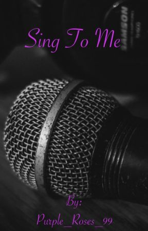 Sing To Me by Purple_Roses_99