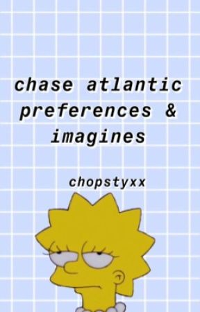chase atlantic preferences & imagines by chopstyxx