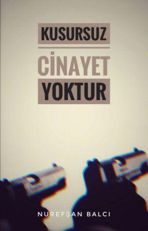 KUSURSUZ CİNAYET YOKTUR! by nurefsanbalcii