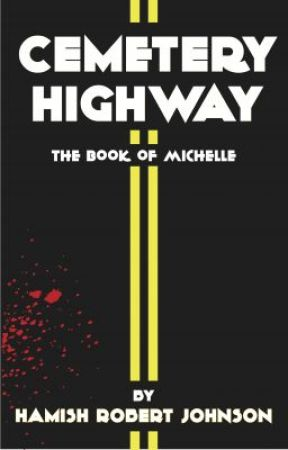 CEMETERY HWY - The book of Michelle by hamishrj