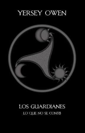 Los Guardianes: lo que no se contó by YerseyOwen