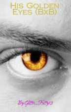 His Golden Eyes (BxB) by Glitter_Kitty1865