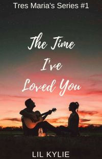 Tres Maria's #1: The Time I've Loved You (COMPLETED) #Wattys2019 cover