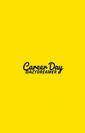 Career Day [×] Short Story by AzyDreamers