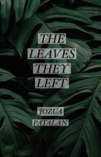 The Leaves They Left | completed by thepogingoppa