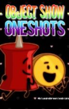 Object show oneshots by blueandgreenlesbians