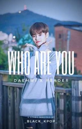 ×Who are you× ¶Daehwi ff by _black_kpop_