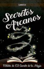 Secretos Arcanos (relatos de El Secreto de tu Magia) by Dakkita