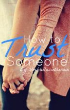 How to Trust Someone by UmbrellasInTheRain