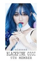 Gigi, BLACKPINK's 5th Member by Zizzzzz