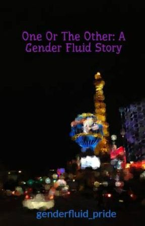 One Or The Other: A Gender Fluid Story by genderfluid_pride