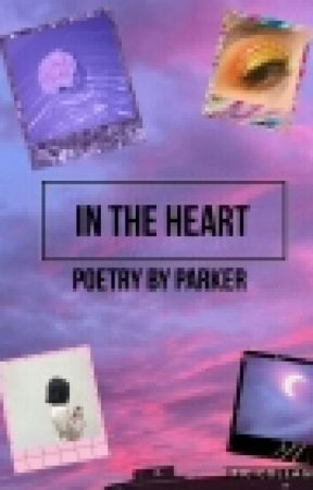 In The Heart- Poetry by ParkerTheDonut