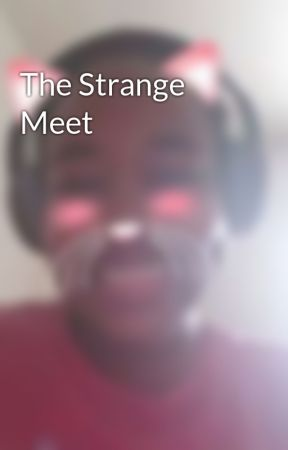 The Strange Meet by Cutiepie6678