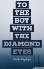 To the Boy With the Diamond Eyes by through_the_mirror