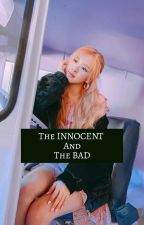 The Innocent And The Bad~RosexFem Reader by BRUHIMANAVOCADO