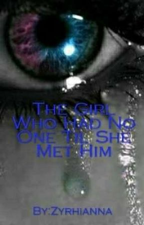 The Girl Who Had No One Til She Met Him by Zyrhianna