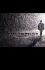 And His Tears Were Rain (FTM) by Augustisyellow