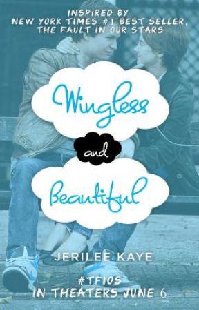 Wingless and Beautiful by TheFaultInOurStars
