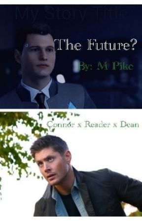 The Future? (SPN x DBH x Reader) by Sombra2706
