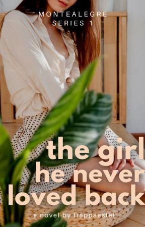 The Girl He Never Loved Back | ✎ by frappaestel
