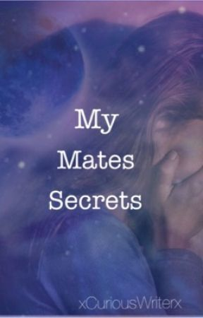 My Mates Secrets by xCuriousWriterx