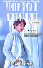 Menitip Cinta Di Incheon Airport ➳ Jungkook/you Fanfic [SLOW UPDATE] by GirlWithLoudMind_