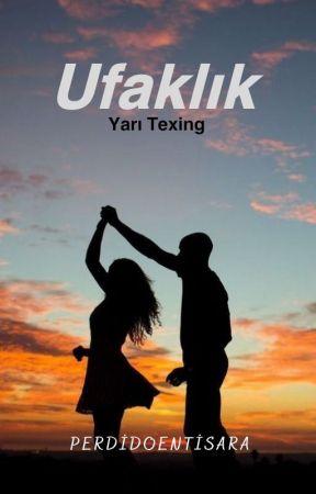 Ufaklık | Yarı Texting (Tamamlandı) by perdidoentisara