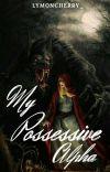 My Possessive Alpha✔(H I A T U S) cover
