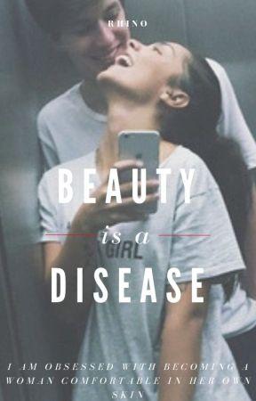 Beauty is a Disease by RhinoEpisode