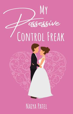 My possessive Control Freak - CHAPTER 45 AND 38 by naiyapatel26