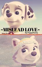 MISLEAD LOVE -a paw patrol fanfiction- ISSUE THREE by StrawbewyMiwk