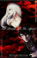 Till Death Do Us Part (Sequel of For You I Will) [DISCONTINUED] by alpaselysian