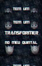 Tem Um Transformer No Meu Quintal by ArmadiloGirl