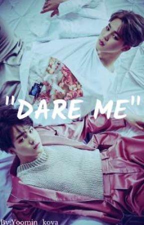 """""""DARE ME""""  (Yoomin fan fic) by gigi_vtae"""
