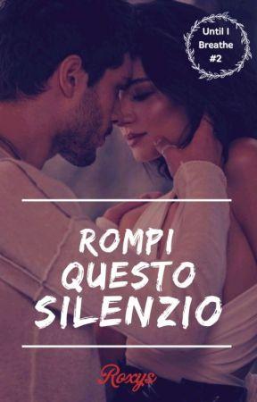 Rompi Questo Silenzio (Until I Breathe #2) by _Roxys_
